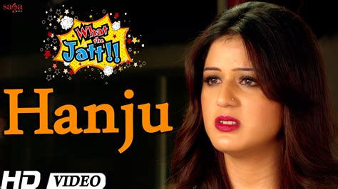 song new punjabi hanju quot what the jatt quot song new punjabi songs 2015