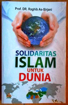 Islam Untuk Satu Dunia solidaritas islam untuk dunia prof dr raghib as sirjani