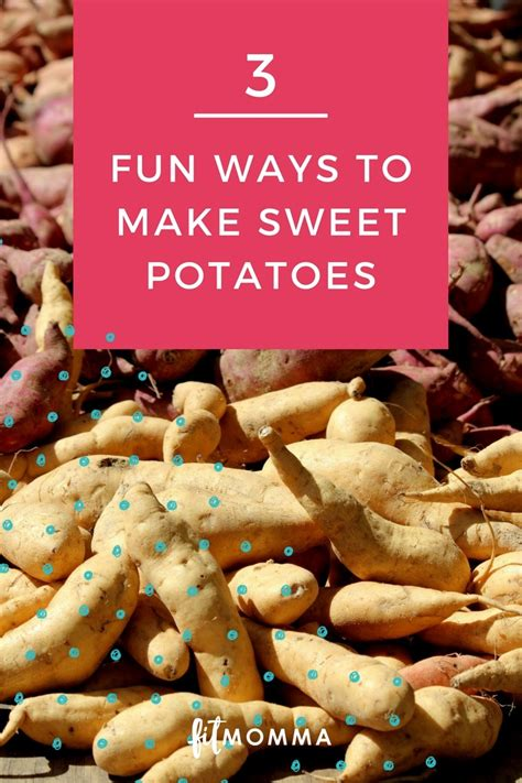 3 fun ways to cook sweet potatoes fitmomma