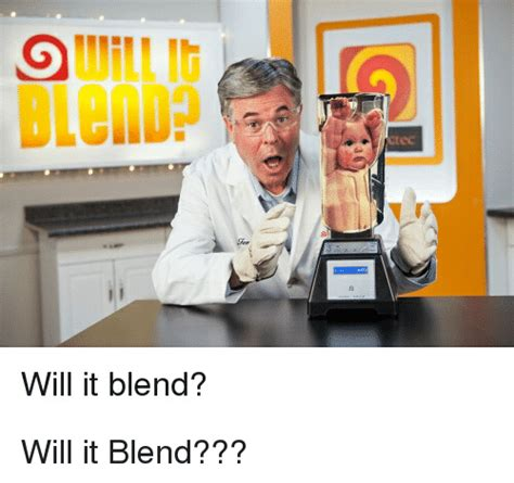 Will It Blend Meme - will it blend will it blend dank meme on sizzle