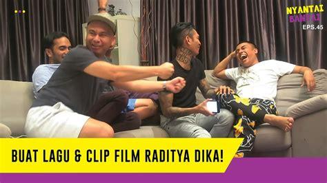 lagu ost film raditya dika buat lagu clip film raditya dika l nyantaibantai eps