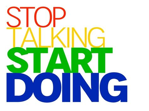 Start Doing stop talking start doing enthusiasm