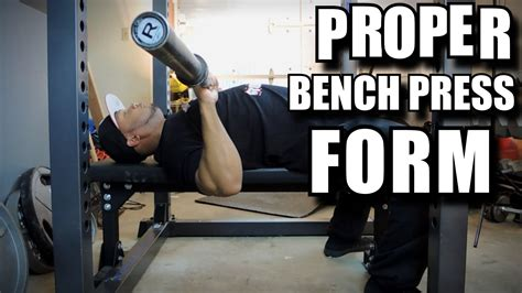 how to properly do bench press new proper form for bench press form
