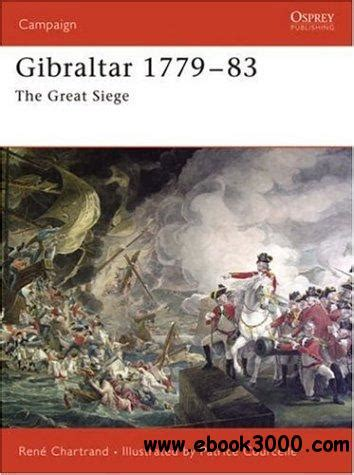 the great siege gibraltar 1779 1783 the great siege caign 172