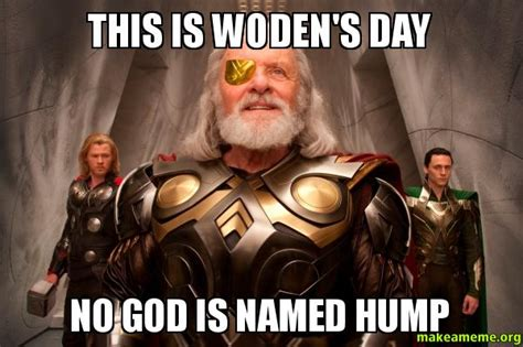 This Is Meme - this is woden s day no god is named hump make a meme