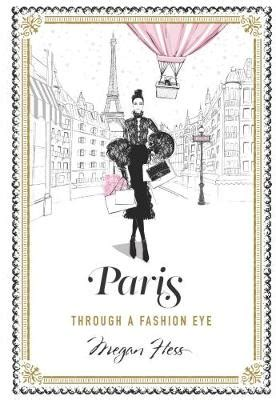 paris through a fashion paris through a fashion eye megan hess foyles bookstore