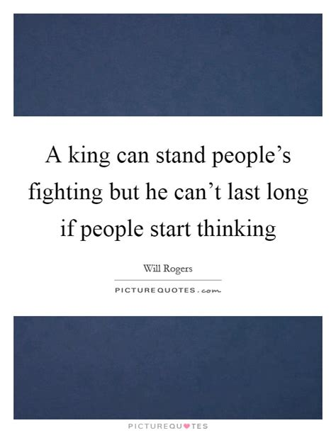 can t last long in bed a king can stand people s fighting but he can t last long