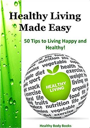 the happy mind a simple guide to living a happier starting today books healthy living made easy 50 tips to help you live happy