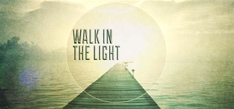 light the walk how to walk in the light it s in plain view