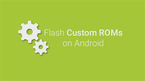 flash on android how to flash custom rom in android device