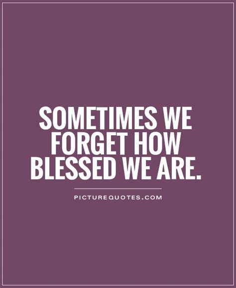 quotes and sayings blessed are how blessed we are quotes quotesgram