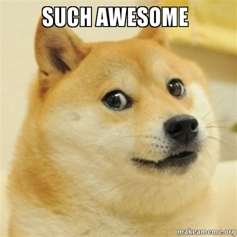 Meme Awesome - such awesome make a meme