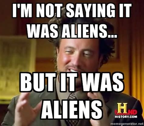 Where Did The Aliens Meme Come From - ancient aliens meme weknowmemes