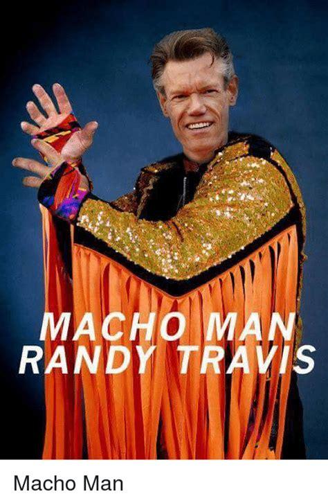 Macho Man Memes - 25 best memes about randy travis randy travis memes