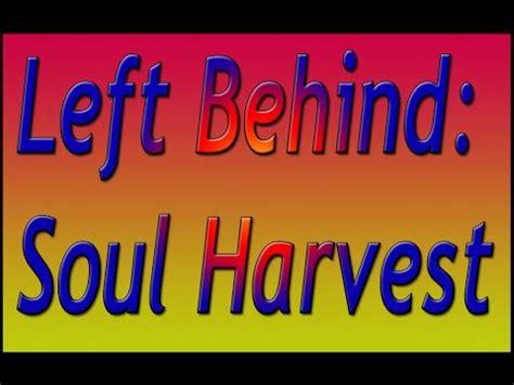 soul harvest the world b007cz5md6 left behind soul harvest chapter 2 youtube
