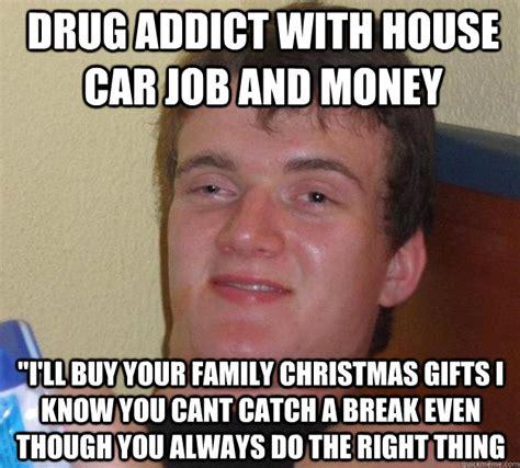 Drug Addict Meme - 10 guy memes quickmeme