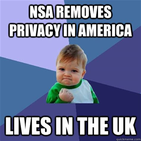 Nsa Meme - nsa removes privacy in america lives in the uk success