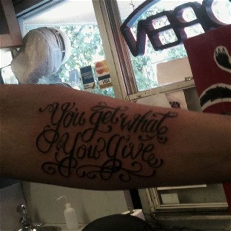 get what you get tattoo quot you get what you give quot my style