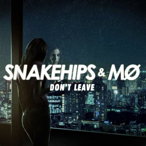 don t don t leave by snakehips on spotify