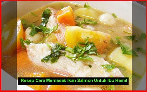 Resep Memasak Ikan Salmon Untuk Ibu Hamil | resep memasak ikan salmon untuk ibu hamil