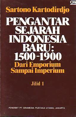 Pengantar Sejarah Kebudayaan Indonesia Jilid 3 Soekmono pengantar sejarah indonesia baru 1500 1900 dari emporium sai imperium jilid 1 by sartono