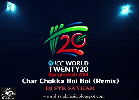 remix song 2014 dj sajal char chokka hoi hoi t20 worldcup 2014
