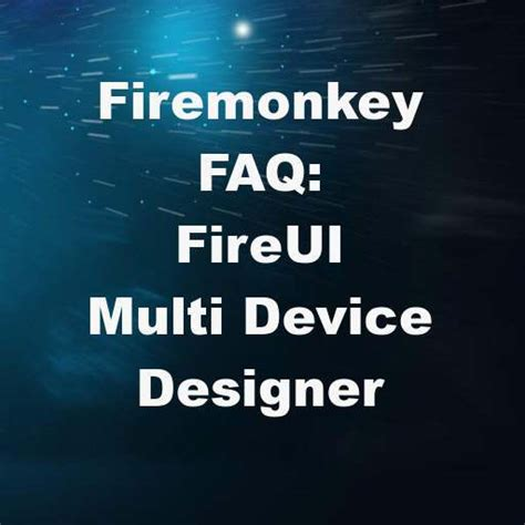 delphi fireui tutorial tips for building apps using the multi device designer in