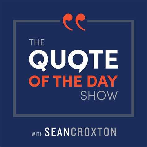 Of The Day the quote of the day show daily motivational talks