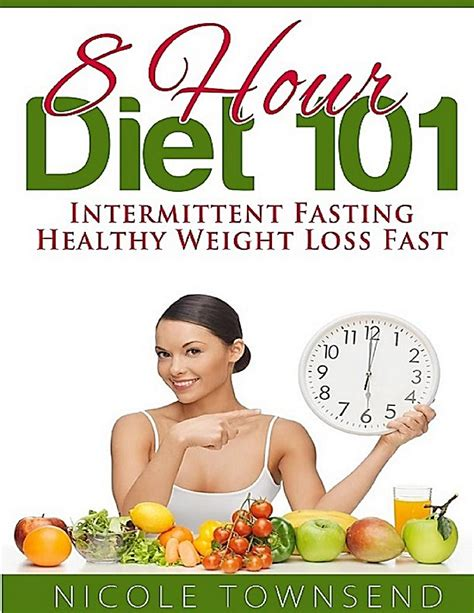 weight loss 8 hour diet 8 hour diet 101 intermittent fasting healthy weight loss