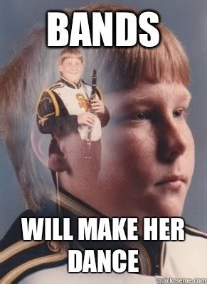 Band Kid Meme - bands will make her dance revenge band kid quickmeme