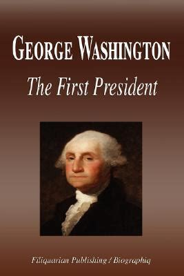 george washington quick biography george washington the first president biography by