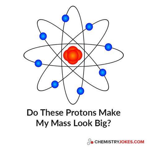 Protons Chemistry by Do These Protons Make My Mass Look Big Chemistry Jokes