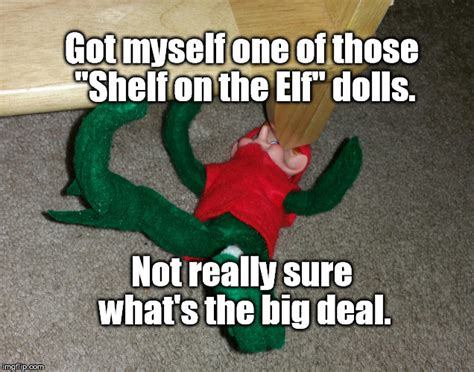 Christmas Elf Dolls Memes   these elf dolls can be a real headache imgflip