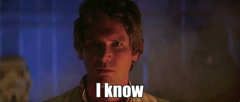 I Know Your Meme - han solo gif find share on giphy