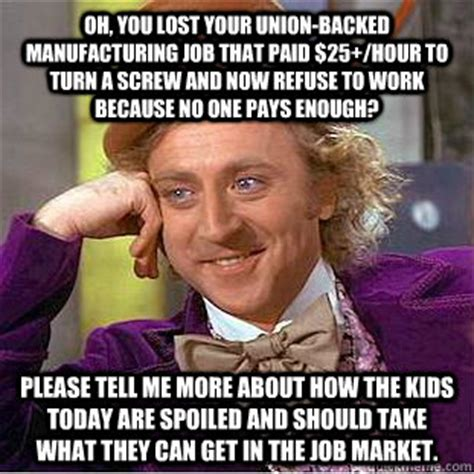 Union Memes - oh you lost your union backed manufacturing job that paid