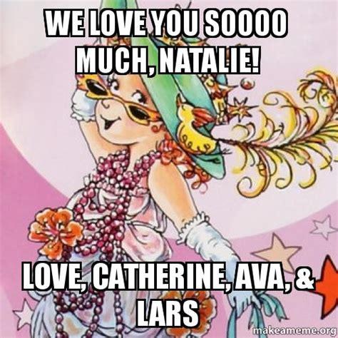 We Love Meme - we love you soooo much natalie love catherine ava
