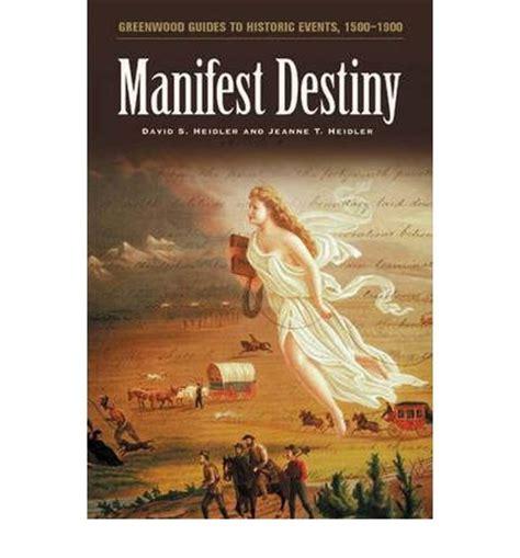 manifest destiny hegemony books manifest destiny david s heidler jeanne t heidler