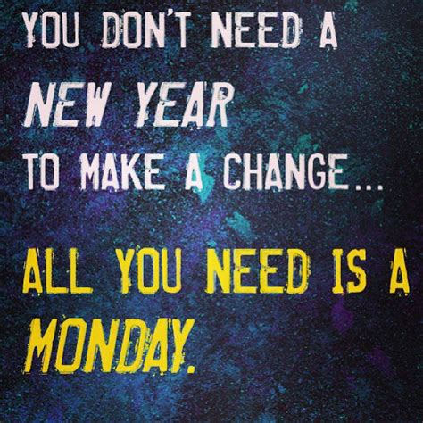 you don t need a new year to make a change all you nee