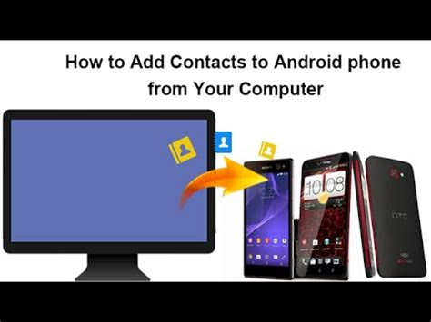 how to add to a on android how to add contacts to android phone from your computer