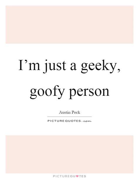Just A Goofy by I M Just A Geeky Goofy Person Picture Quotes