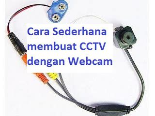 cara membuat webcam jadi cctv cara membuat cctv sederhana cctv ip samsung