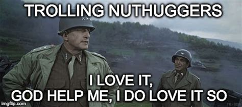 God Help Me Meme - image tagged in patton i love it god help me imgflip