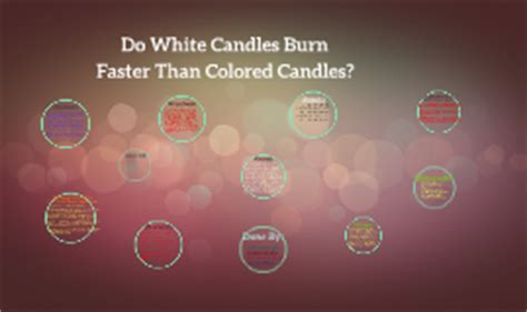do white candles burn faster than colored candles by n