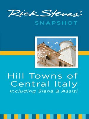 rick steves snapshot hill towns of central italy including siena assisi books rick steves snapshot hill towns of central italy by rick