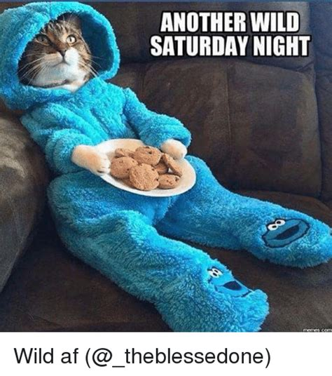 Saturday Night Meme - another wild saturday night memes con wild af af meme on