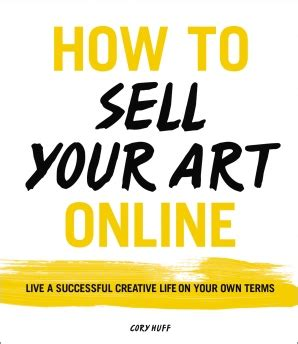 how to sell your how to sell your art online cory huff e book