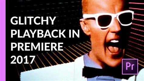 glitchy music stuttering glitchy playback since premiere pro cc 2017