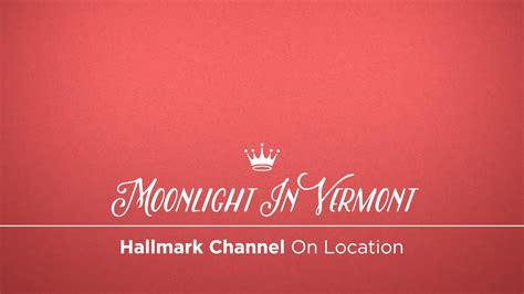 on hallmark on location moonlight in vermont hallmark channel