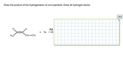 2 pentene hydration solved draw the product of the hydrogenation of cis 2 pen