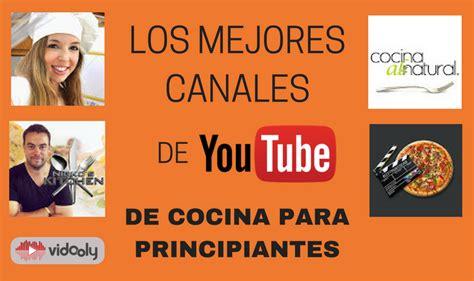 canales de cocina los mejores canales de youtube de cocina para principiantes